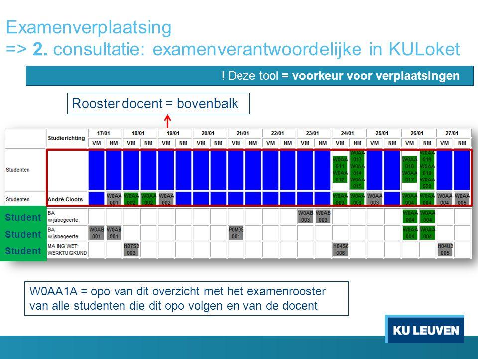 Examenverplaatsing => 2. consultatie: examenverantwoordelijke in KULoket W0AA1A = opo van dit overzicht met het examenrooster van alle studenten die d