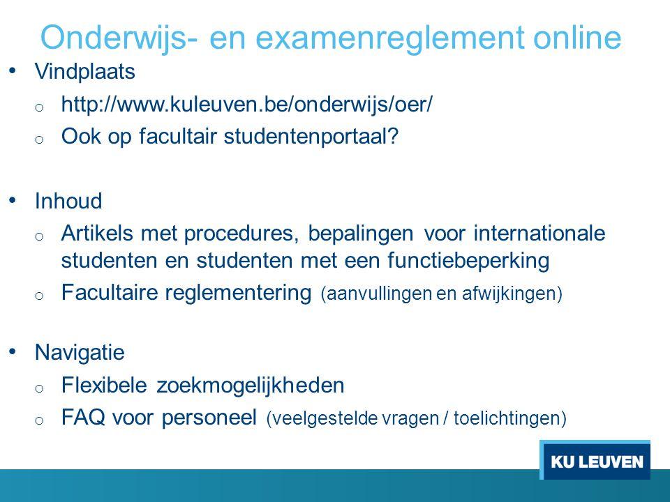 Onderwijs- en examenreglement online Vindplaats o http://www.kuleuven.be/onderwijs/oer/ o Ook op facultair studentenportaal? Inhoud o Artikels met pro