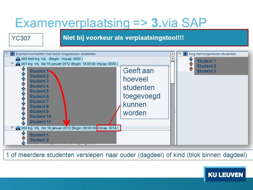 Examenverplaatsing => 3.via SAP 1 of meerdere studenten verslepen naar ouder (dagdeel) of kind (blok binnen dagdeel) Student 1 Student 2 Student 3 Stu