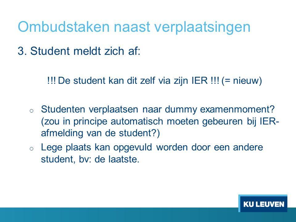 Ombudstaken naast verplaatsingen 3. Student meldt zich af: !!! De student kan dit zelf via zijn IER !!! (= nieuw) o Studenten verplaatsen naar dummy e