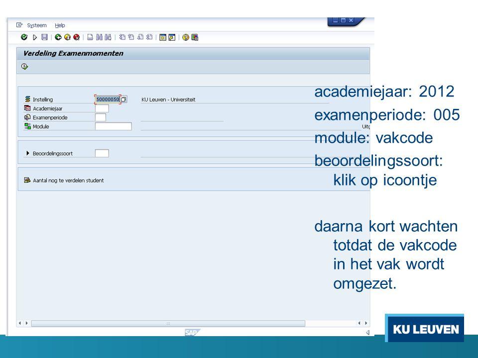 academiejaar: 2012 examenperiode: 005 module: vakcode beoordelingssoort: klik op icoontje daarna kort wachten totdat de vakcode in het vak wordt omgez