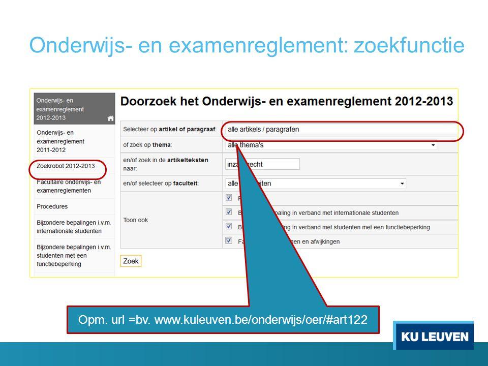 Onderwijs- en examenreglement: zoekfunctie Opm. url =bv. www.kuleuven.be/onderwijs/oer/#art122