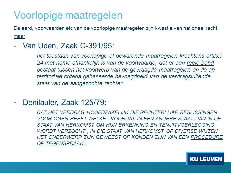 Voorlopige maatregelen De aard, voorwaarden etc van de voorlopige maatregelen zijn kwestie van nationaal recht, maar - Van Uden, Zaak C-391/95: het to