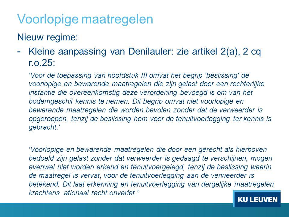 Voorlopige maatregelen Nieuw regime: - Kleine aanpassing van Denilauler: zie artikel 2(a), 2 cq r.o.25: 'Voor de toepassing van hoofdstuk III omvat he
