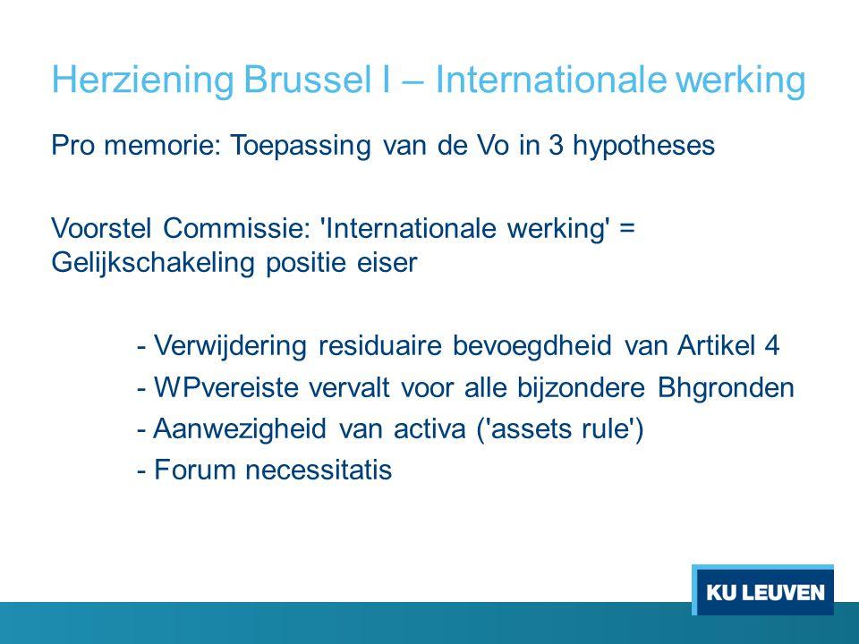 Herziening Brussel I – Internationale werking Pro memorie: Toepassing van de Vo in 3 hypotheses Voorstel Commissie: 'Internationale werking' = Gelijks