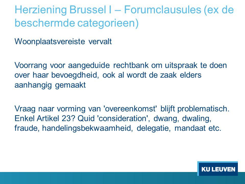 Herziening Brussel I – Forumclausules (ex de beschermde categorieen) Woonplaatsvereiste vervalt Voorrang voor aangeduide rechtbank om uitspraak te doe