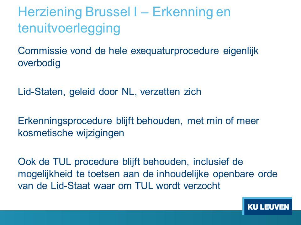 Herziening Brussel I – Erkenning en tenuitvoerlegging Commissie vond de hele exequaturprocedure eigenlijk overbodig Lid-Staten, geleid door NL, verzet