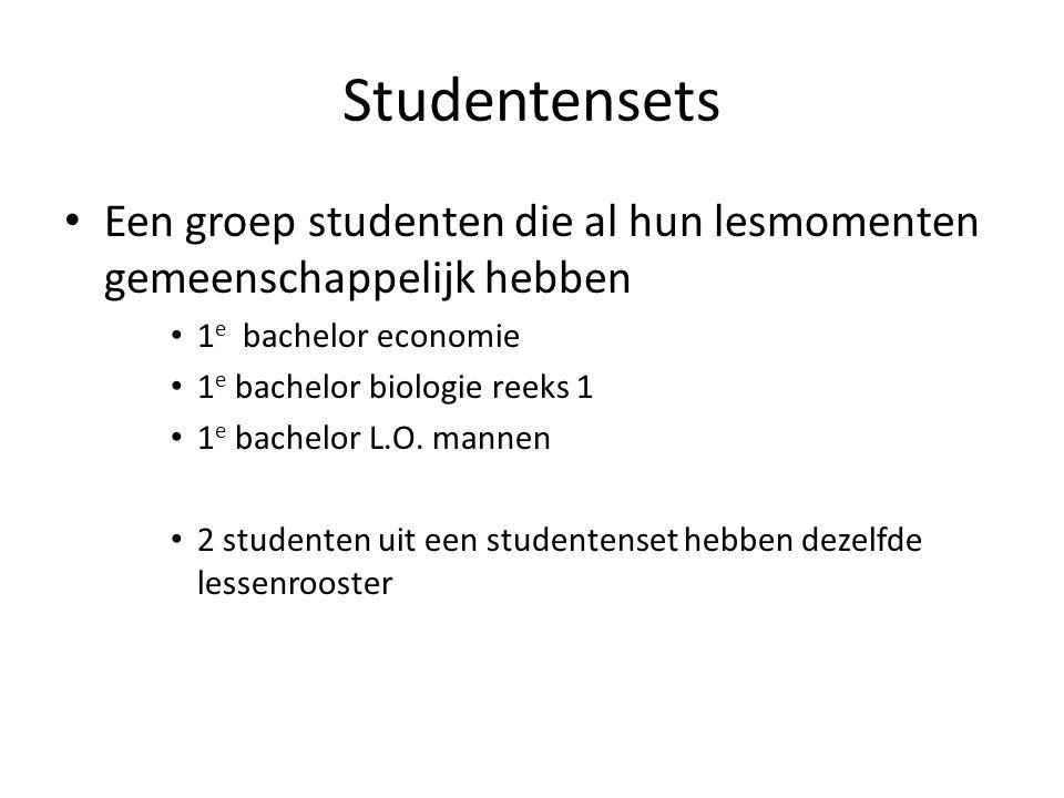 Studentensets Een groep studenten die al hun lesmomenten gemeenschappelijk hebben 1 e bachelor economie 1 e bachelor biologie reeks 1 1 e bachelor L.O.