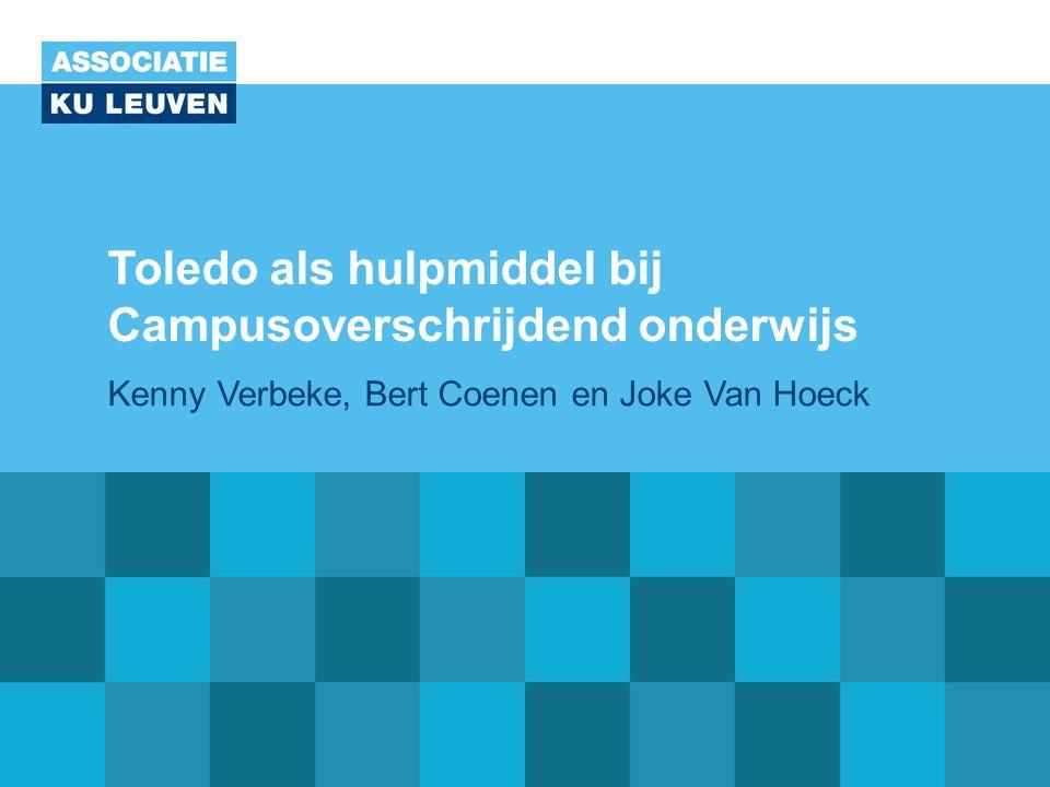 Toledo als hulpmiddel bij Campusoverschrijdend onderwijs Kenny Verbeke, Bert Coenen en Joke Van Hoeck