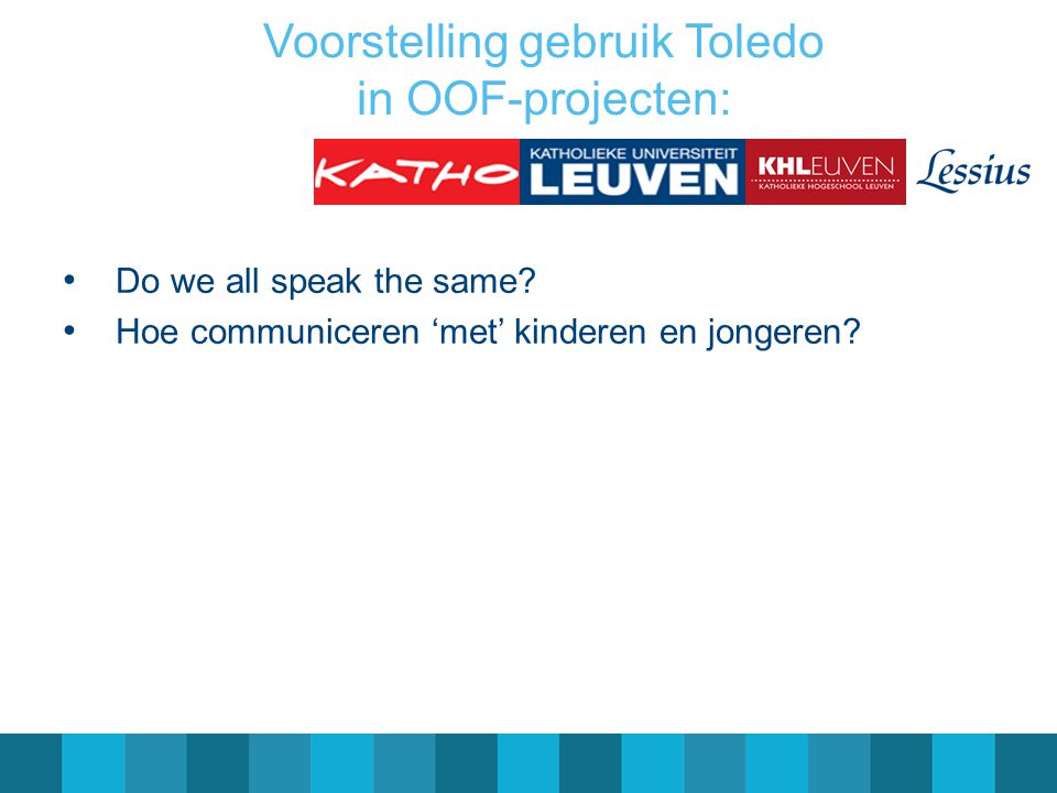 Voorstelling gebruik Toledo in OOF-projecten: Do we all speak the same? Hoe communiceren 'met' kinderen en jongeren?