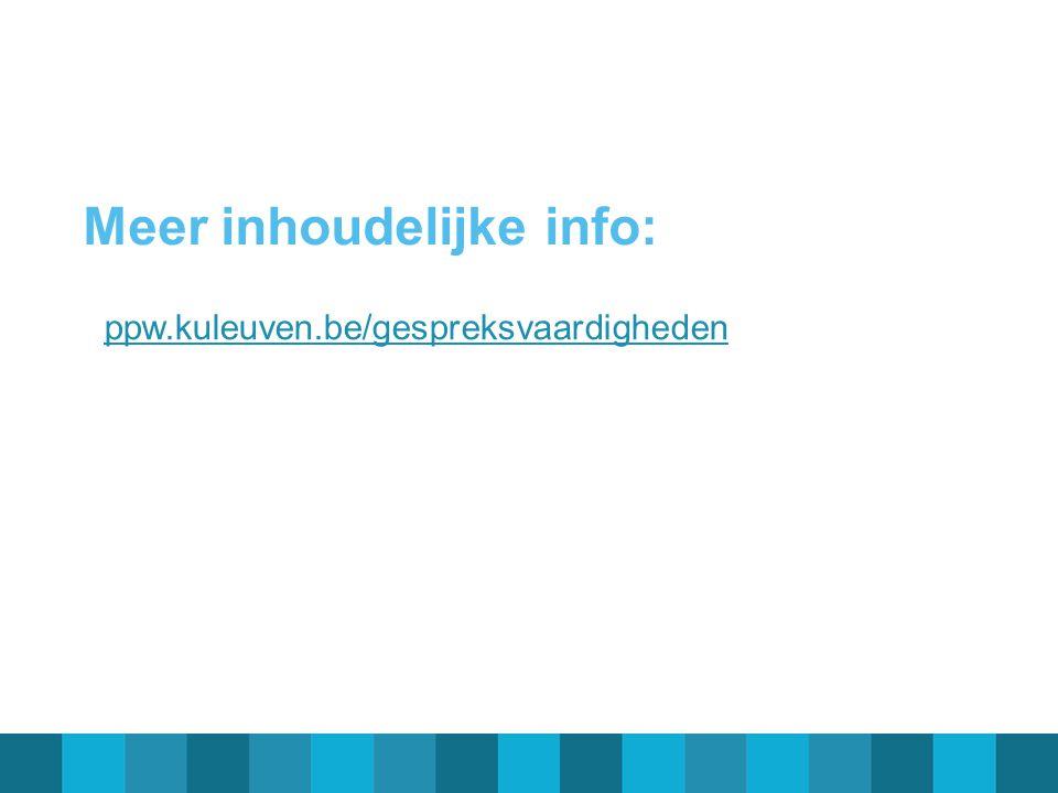 Meer inhoudelijke info: ppw.kuleuven.be/gespreksvaardigheden