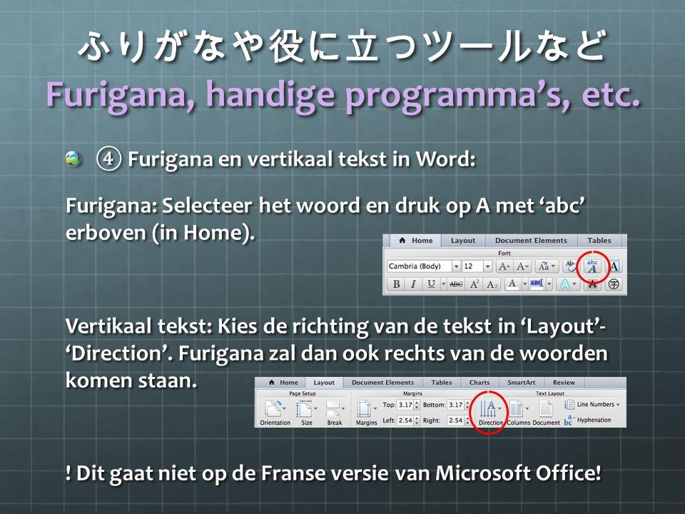 ふりがなや役に立つツールなど Furigana, handige programma's, etc. ④ Furigana en vertikaal tekst in Word: Furigana: Selecteer het woord en druk op A met 'abc' erboven