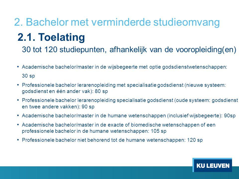 2. Bachelor met verminderde studieomvang 30 tot 120 studiepunten, afhankelijk van de vooropleiding(en) Academische bachelor/master in de wijsbegeerte
