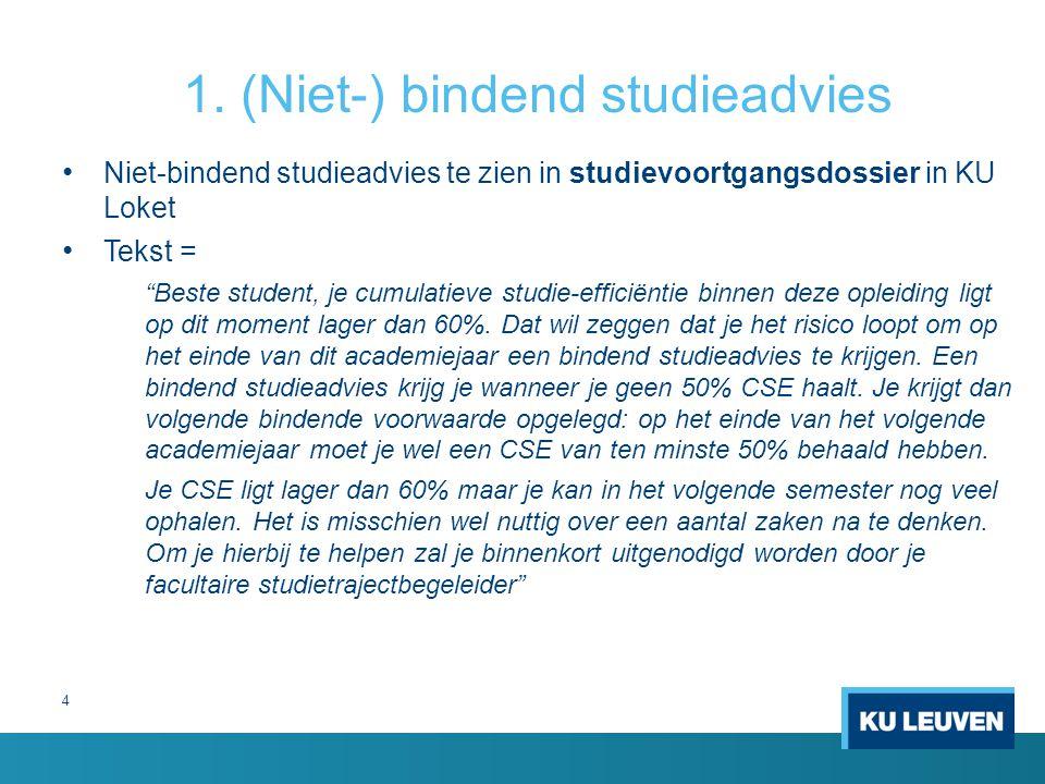 "1. (Niet-) bindend studieadvies Niet-bindend studieadvies te zien in studievoortgangsdossier in KU Loket Tekst = ""Beste student, je cumulatieve studie"