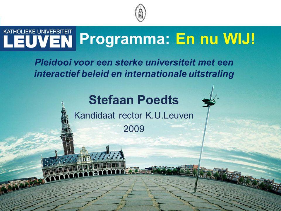 Programma: En nu WIJ! Pleidooi voor een sterke universiteit met een interactief beleid en internationale uitstraling Stefaan Poedts Kandidaat rector K