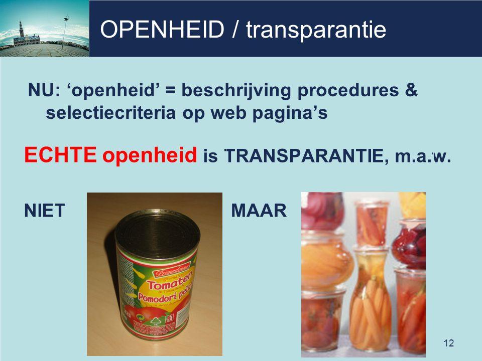 OPENHEID / transparantie NU: 'openheid' = beschrijving procedures & selectiecriteria op web pagina's ECHTE openheid is TRANSPARANTIE, m.a.w. NIET MAAR