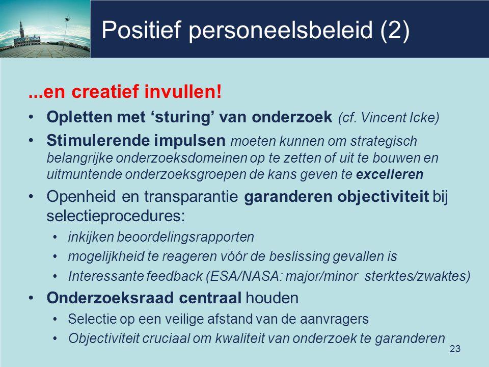 Positief personeelsbeleid (2)...en creatief invullen! Opletten met 'sturing' van onderzoek (cf. Vincent Icke) Stimulerende impulsen moeten kunnen om s