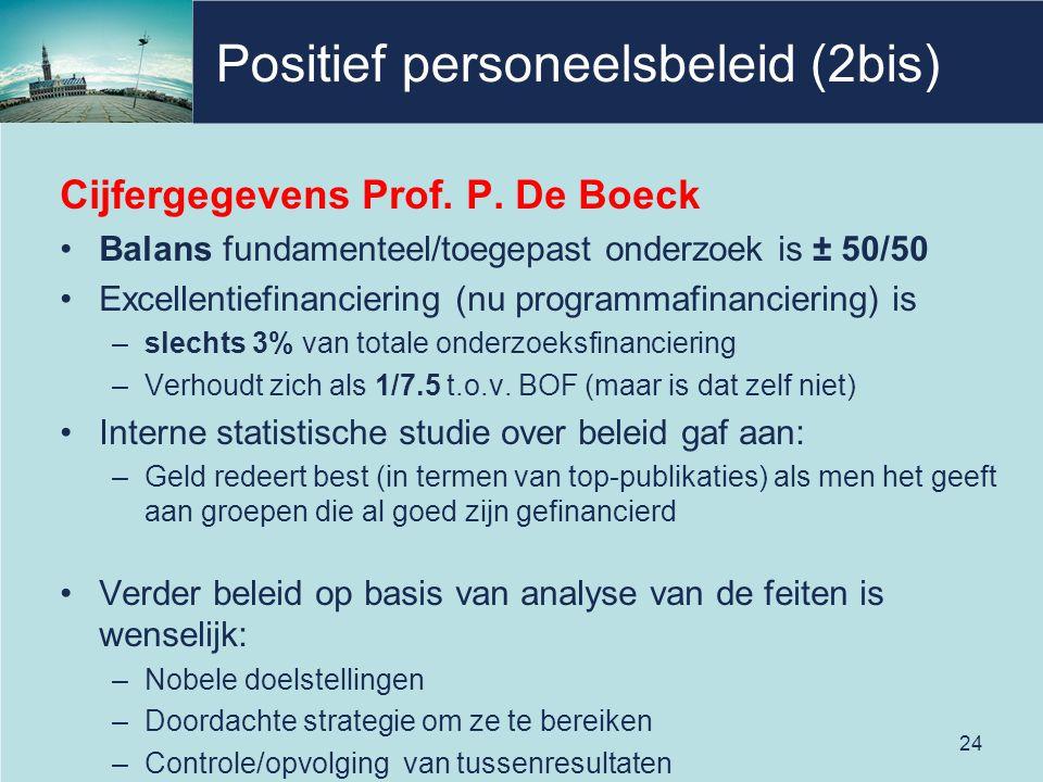 Positief personeelsbeleid (2bis) Cijfergegevens Prof. P. De Boeck Balans fundamenteel/toegepast onderzoek is ± 50/50 Excellentiefinanciering (nu progr