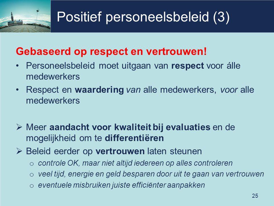 Positief personeelsbeleid (3) Gebaseerd op respect en vertrouwen! Personeelsbeleid moet uitgaan van respect voor álle medewerkers Respect en waarderin