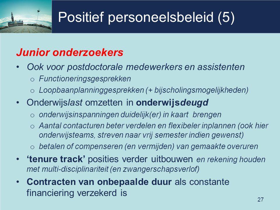 Positief personeelsbeleid (5) Junior onderzoekers Ook voor postdoctorale medewerkers en assistenten o Functioneringsgesprekken o Loopbaanplanninggespr