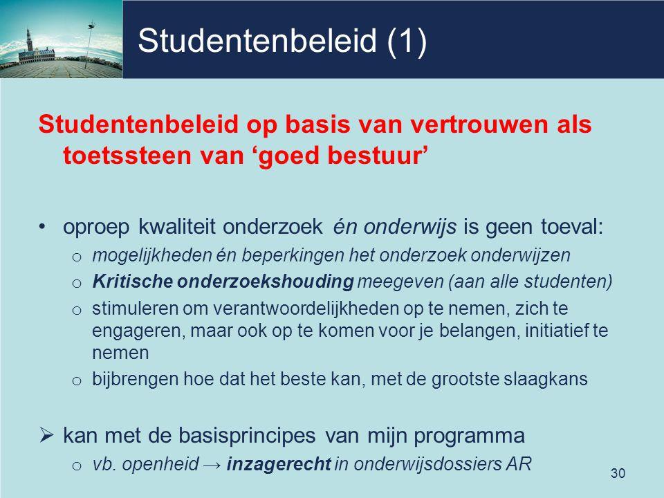 Studentenbeleid (1) Studentenbeleid op basis van vertrouwen als toetssteen van 'goed bestuur' oproep kwaliteit onderzoek én onderwijs is geen toeval: