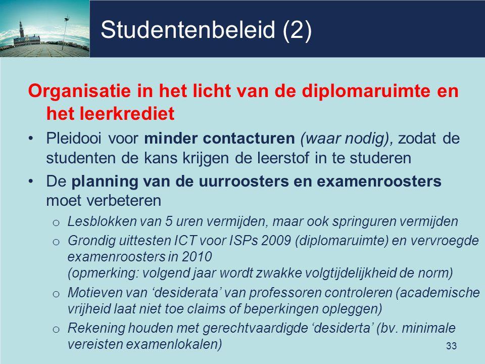 Studentenbeleid (2) Organisatie in het licht van de diplomaruimte en het leerkrediet Pleidooi voor minder contacturen (waar nodig), zodat de studenten