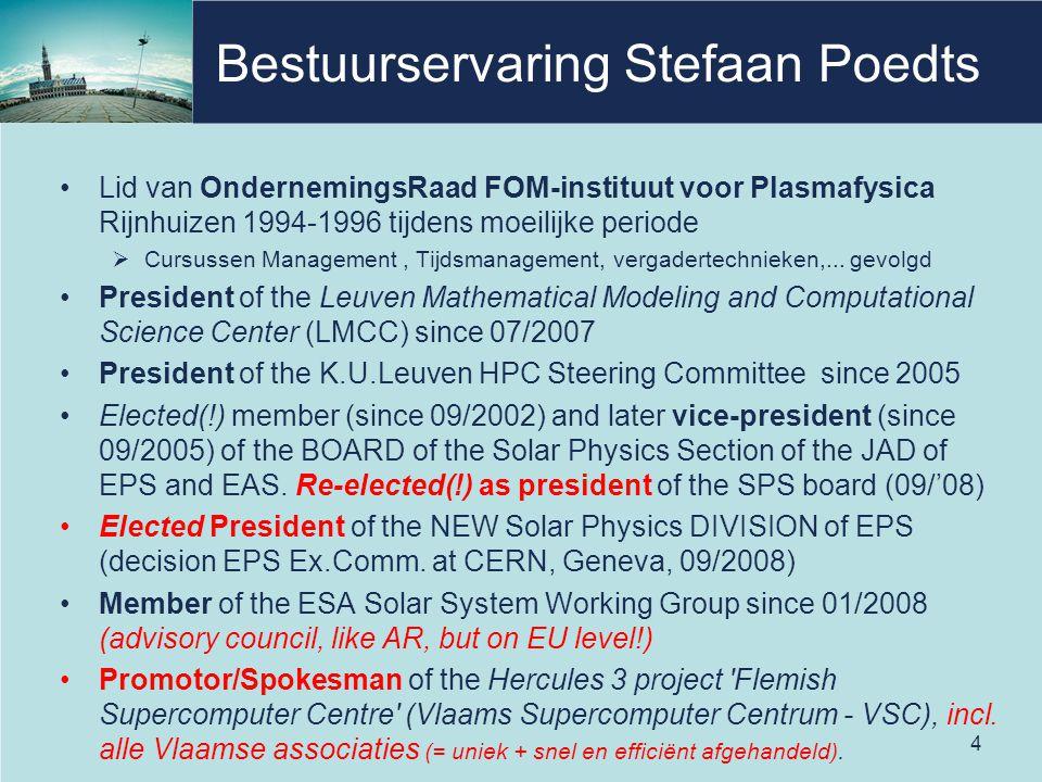 Bestuurservaring Stefaan Poedts Lid van OndernemingsRaad FOM-instituut voor Plasmafysica Rijnhuizen 1994-1996 tijdens moeilijke periode  Cursussen Management, Tijdsmanagement, vergadertechnieken,...