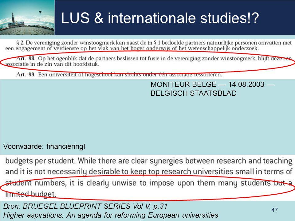 LUS & internationale studies!? 47 MONITEUR BELGE — 14.08.2003 — BELGISCH STAATSBLAD Bron: BRUEGEL BLUEPRINT SERIES Vol V, p.31 Higher aspirations: An