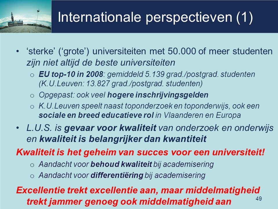 Internationale perspectieven (1) 'sterke' ('grote') universiteiten met 50.000 of meer studenten zijn niet altijd de beste universiteiten o EU top-10 in 2008: gemiddeld 5.139 grad./postgrad.