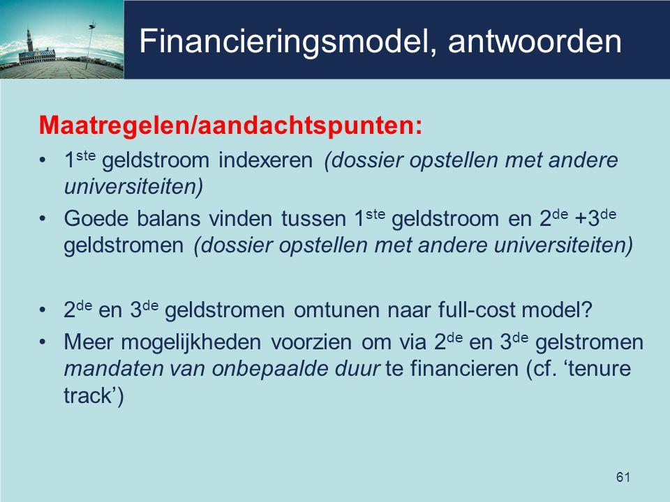 Financieringsmodel, antwoorden 61 Maatregelen/aandachtspunten: 1 ste geldstroom indexeren (dossier opstellen met andere universiteiten) Goede balans v