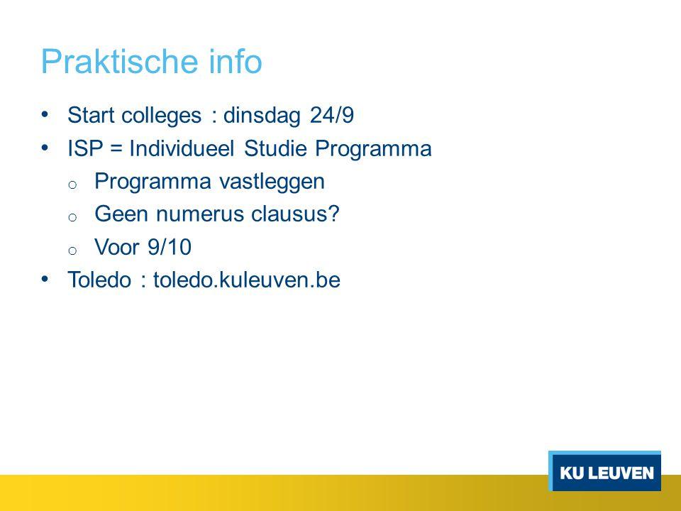 Praktische info Start colleges : dinsdag 24/9 ISP = Individueel Studie Programma o Programma vastleggen o Geen numerus clausus.