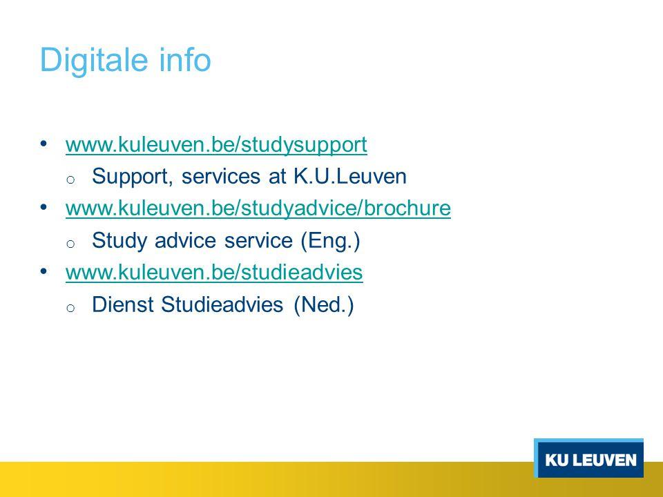 Digitale info www.kuleuven.be/studysupport o Support, services at K.U.Leuven www.kuleuven.be/studyadvice/brochure o Study advice service (Eng.) www.kuleuven.be/studieadvies o Dienst Studieadvies (Ned.)