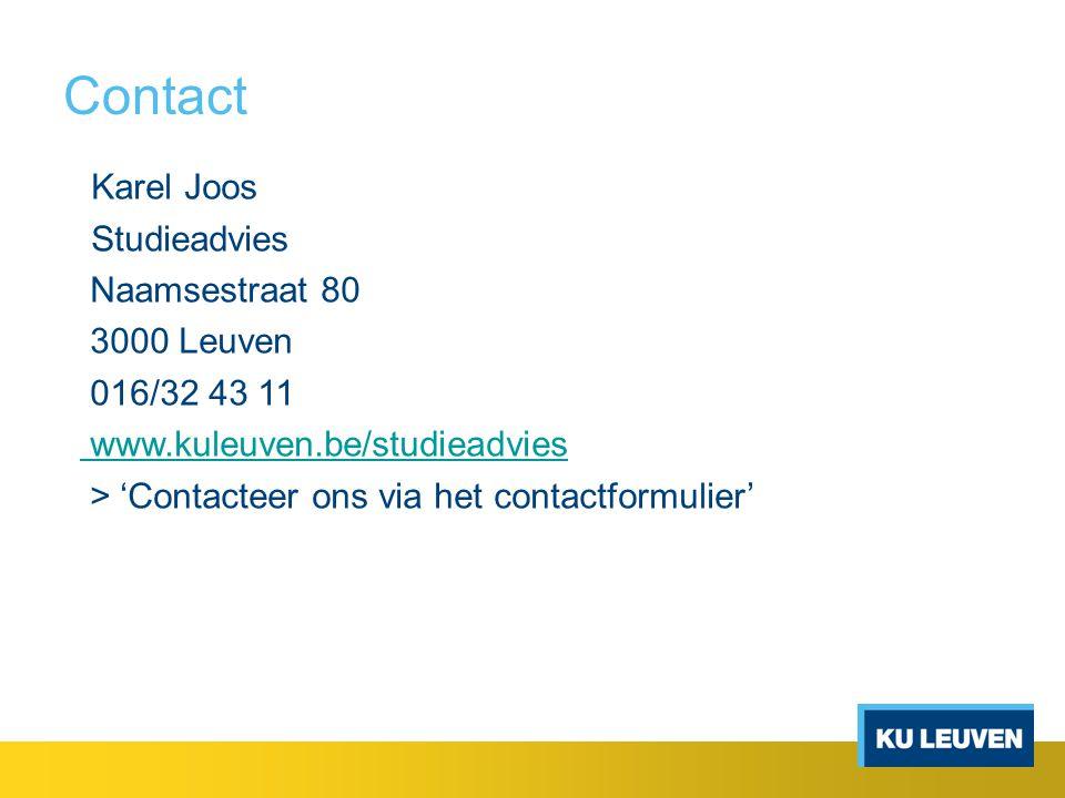 Contact Karel Joos Studieadvies Naamsestraat 80 3000 Leuven 016/32 43 11 www.kuleuven.be/studieadvies > 'Contacteer ons via het contactformulier'
