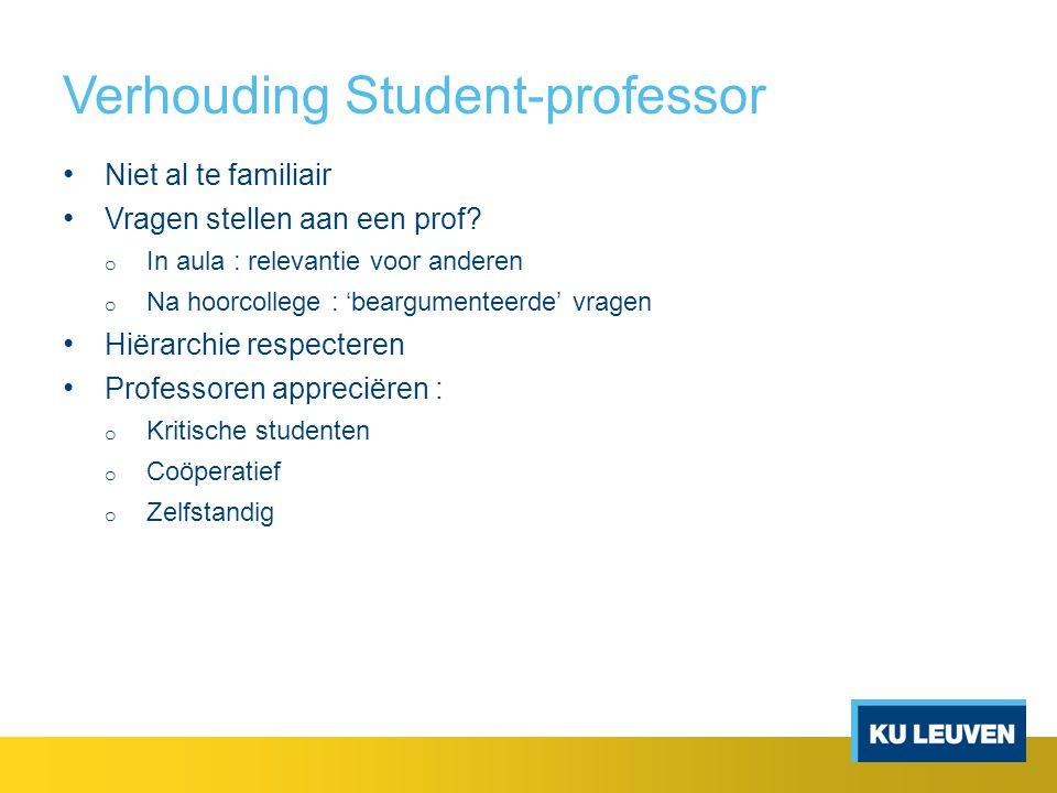 Verhouding Student-professor Niet al te familiair Vragen stellen aan een prof.