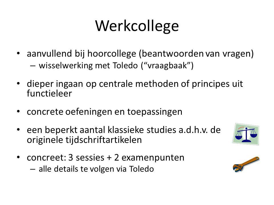 """Werkcollege aanvullend bij hoorcollege (beantwoorden van vragen) – wisselwerking met Toledo (""""vraagbaak"""") dieper ingaan op centrale methoden of princi"""