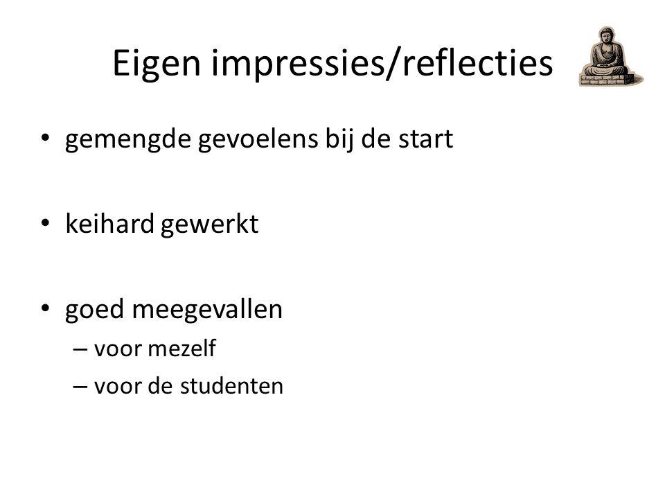 Eigen impressies/reflecties gemengde gevoelens bij de start keihard gewerkt goed meegevallen – voor mezelf – voor de studenten