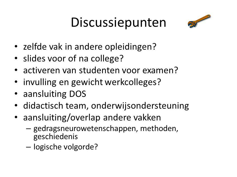 Discussiepunten zelfde vak in andere opleidingen? slides voor of na college? activeren van studenten voor examen? invulling en gewicht werkcolleges? a