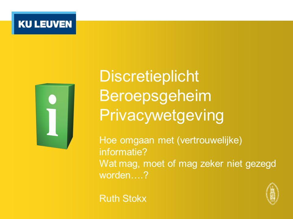Discretieplicht Beroepsgeheim Privacywetgeving Hoe omgaan met (vertrouwelijke) informatie? Wat mag, moet of mag zeker niet gezegd worden….? Ruth Stokx