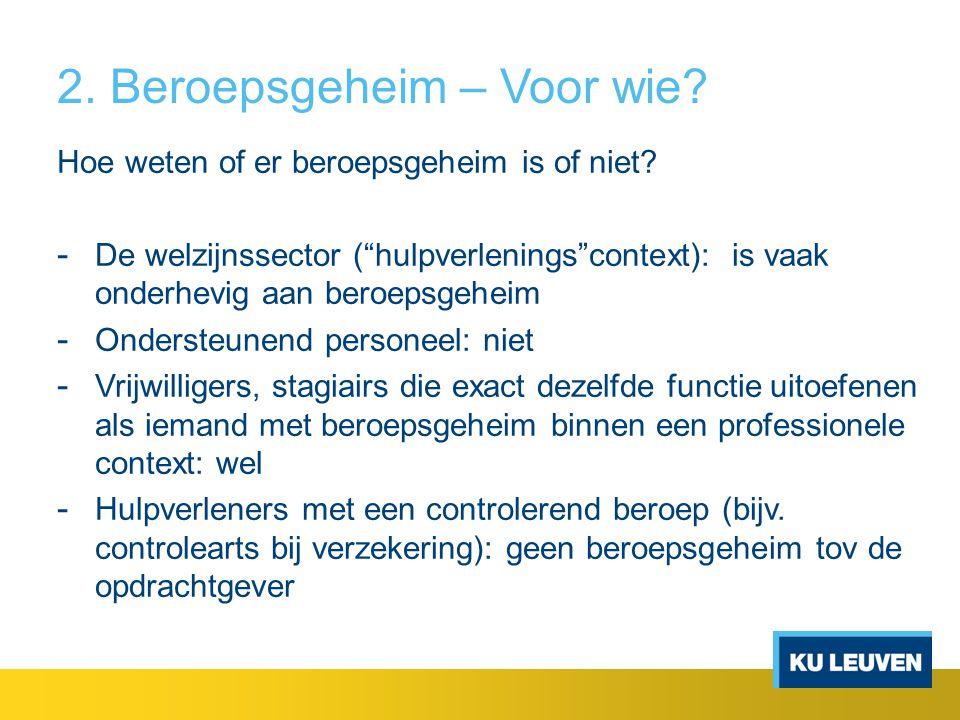 """2. Beroepsgeheim – Voor wie? Hoe weten of er beroepsgeheim is of niet? - De welzijnssector (""""hulpverlenings""""context): is vaak onderhevig aan beroepsge"""