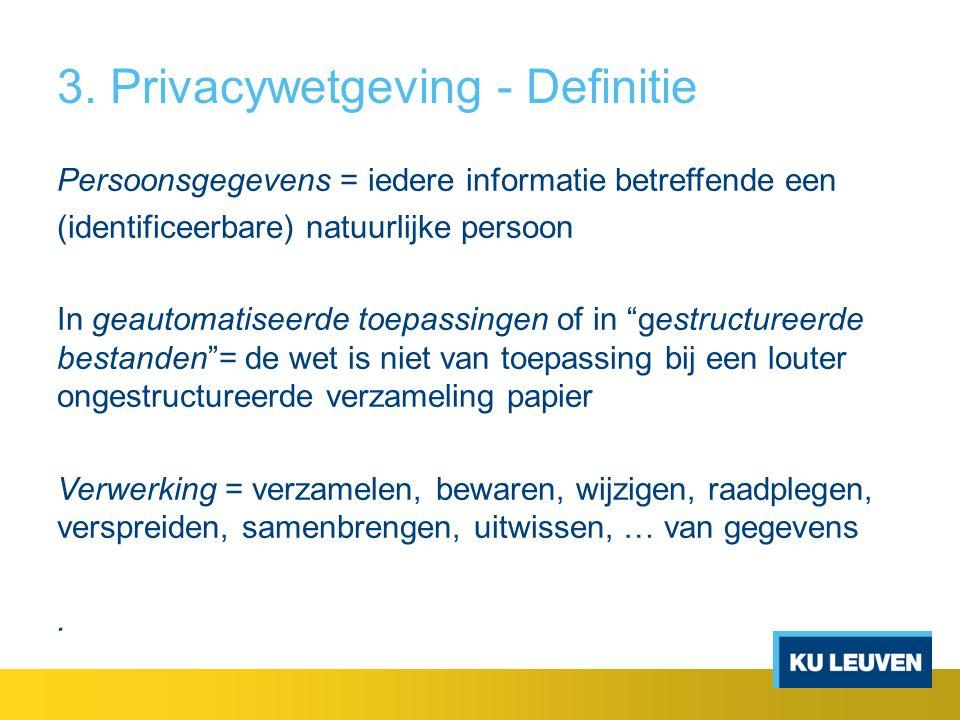 3. Privacywetgeving - Definitie Persoonsgegevens = iedere informatie betreffende een (identificeerbare) natuurlijke persoon In geautomatiseerde toepas
