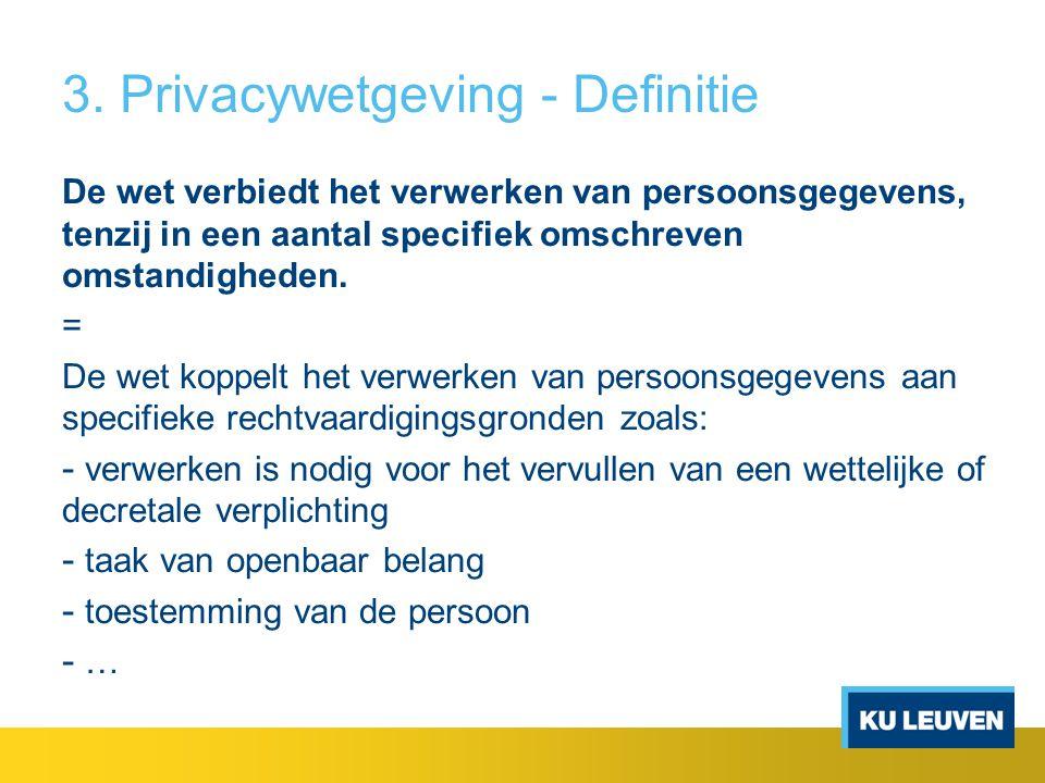 3. Privacywetgeving - Definitie De wet verbiedt het verwerken van persoonsgegevens, tenzij in een aantal specifiek omschreven omstandigheden. = De wet