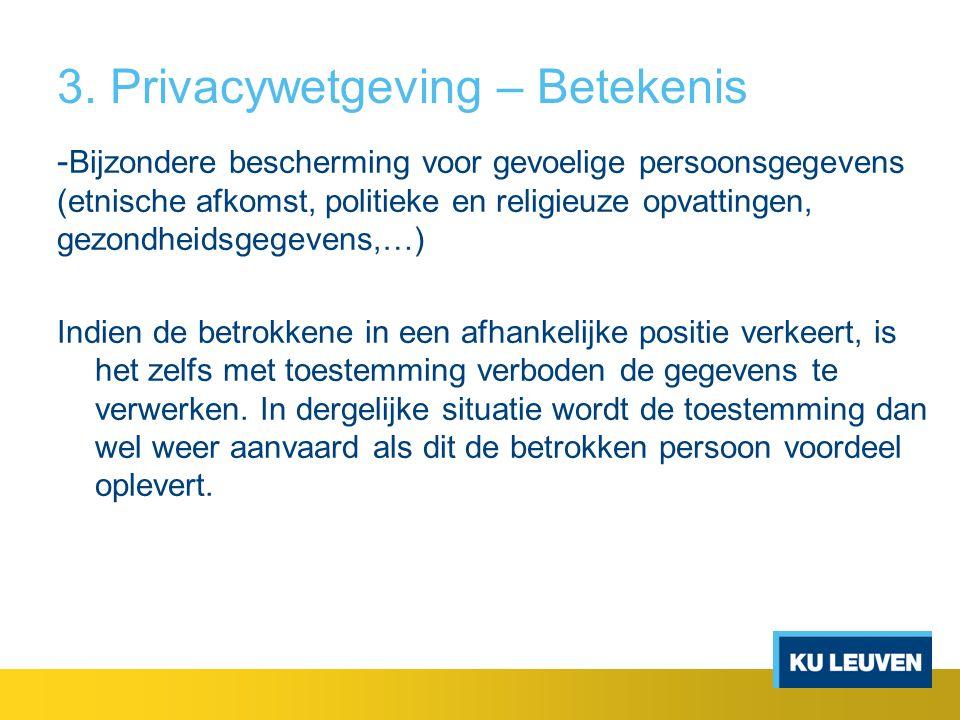 3. Privacywetgeving – Betekenis - Bijzondere bescherming voor gevoelige persoonsgegevens (etnische afkomst, politieke en religieuze opvattingen, gezon
