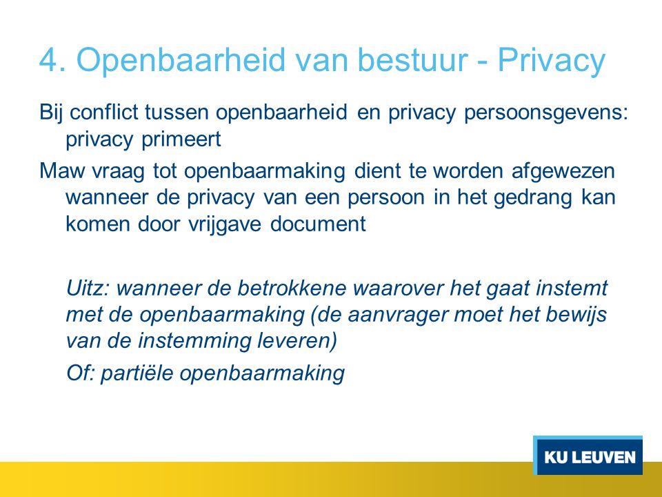 4. Openbaarheid van bestuur - Privacy Bij conflict tussen openbaarheid en privacy persoonsgevens: privacy primeert Maw vraag tot openbaarmaking dient