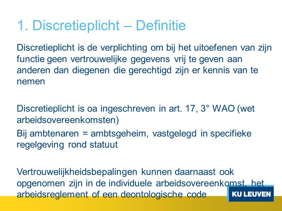 1. Discretieplicht – Definitie Discretieplicht is de verplichting om bij het uitoefenen van zijn functie geen vertrouwelijke gegevens vrij te geven aa
