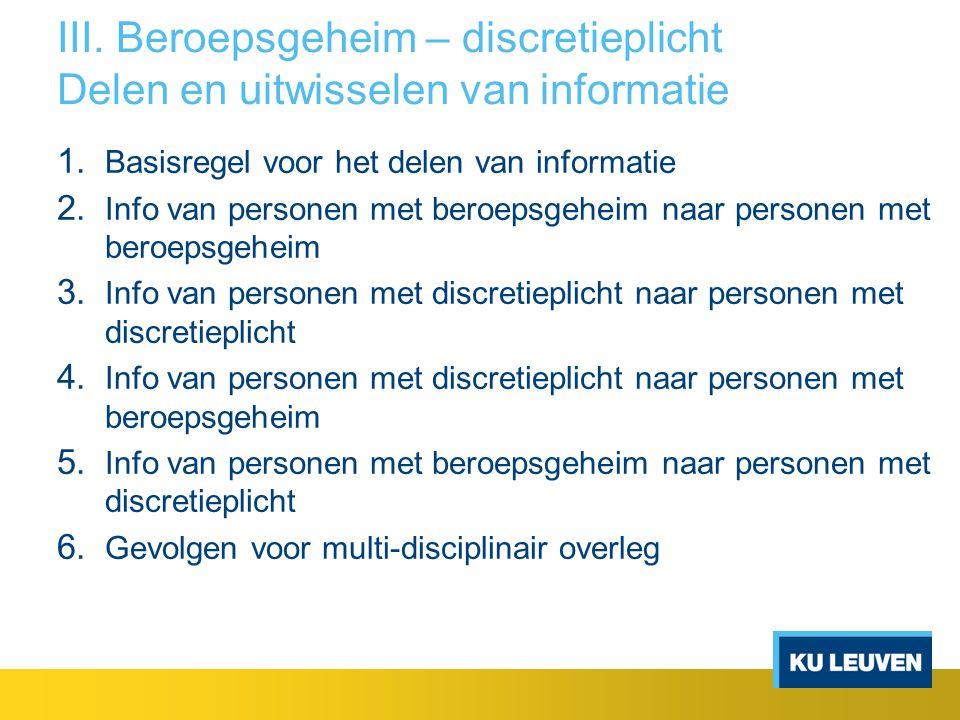 III. Beroepsgeheim – discretieplicht Delen en uitwisselen van informatie 1. Basisregel voor het delen van informatie 2. Info van personen met beroepsg