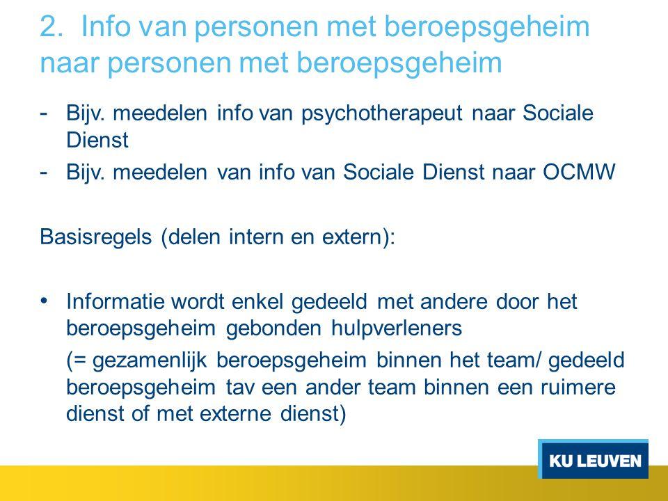 2. Info van personen met beroepsgeheim naar personen met beroepsgeheim - Bijv. meedelen info van psychotherapeut naar Sociale Dienst - Bijv. meedelen
