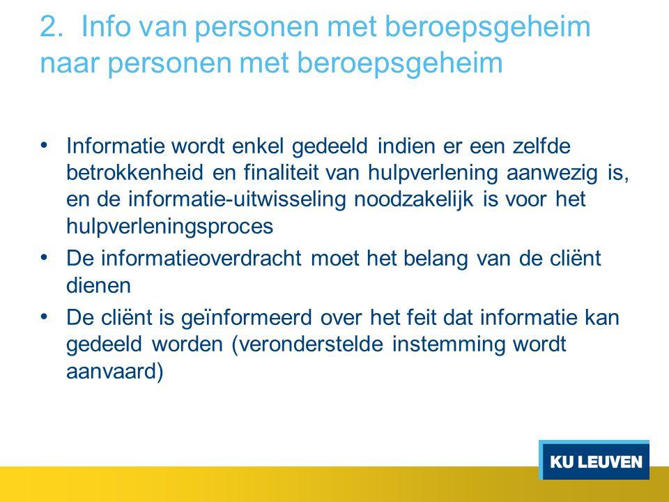 2. Info van personen met beroepsgeheim naar personen met beroepsgeheim Informatie wordt enkel gedeeld indien er een zelfde betrokkenheid en finaliteit