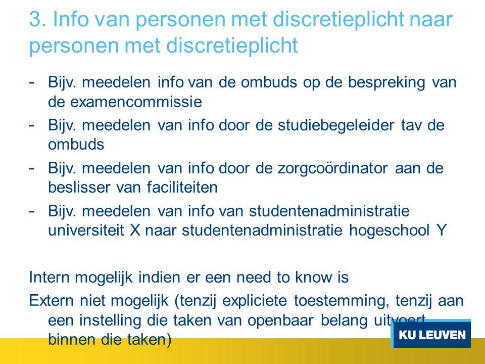 3. Info van personen met discretieplicht naar personen met discretieplicht - Bijv. meedelen info van de ombuds op de bespreking van de examencommissie