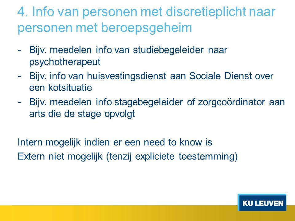 4. Info van personen met discretieplicht naar personen met beroepsgeheim - Bijv. meedelen info van studiebegeleider naar psychotherapeut - Bijv. info