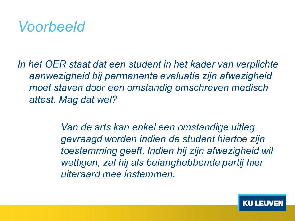Voorbeeld In het OER staat dat een student in het kader van verplichte aanwezigheid bij permanente evaluatie zijn afwezigheid moet staven door een oms